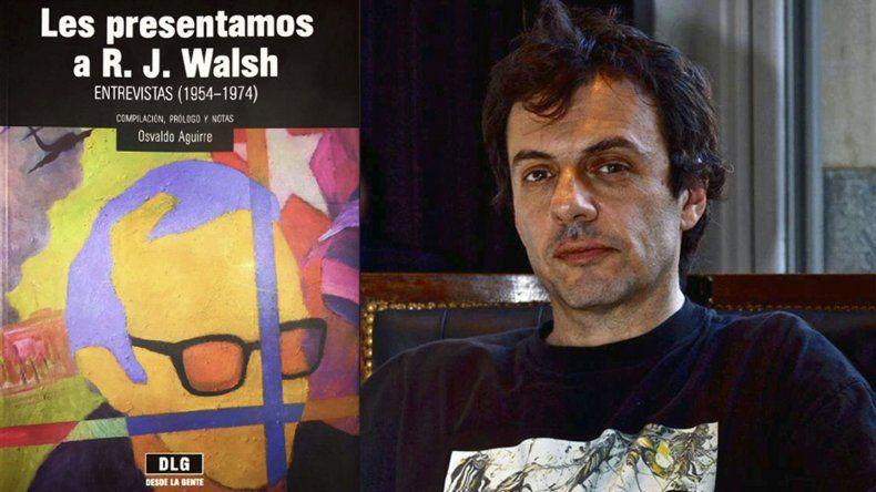 Osvaldo Aguirre propone descubrir las verdades del periodismo literario a través de entrevistas a Walsh